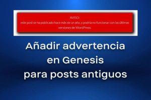 añadir advertencia genesis posts antiguos